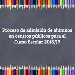 Procesode admisión de alumnos en centros públicos para el Curso Escolar 2018-2019