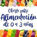 """Charla-Coloquio sobre la """"Alimentación de 0 a 3 años"""""""